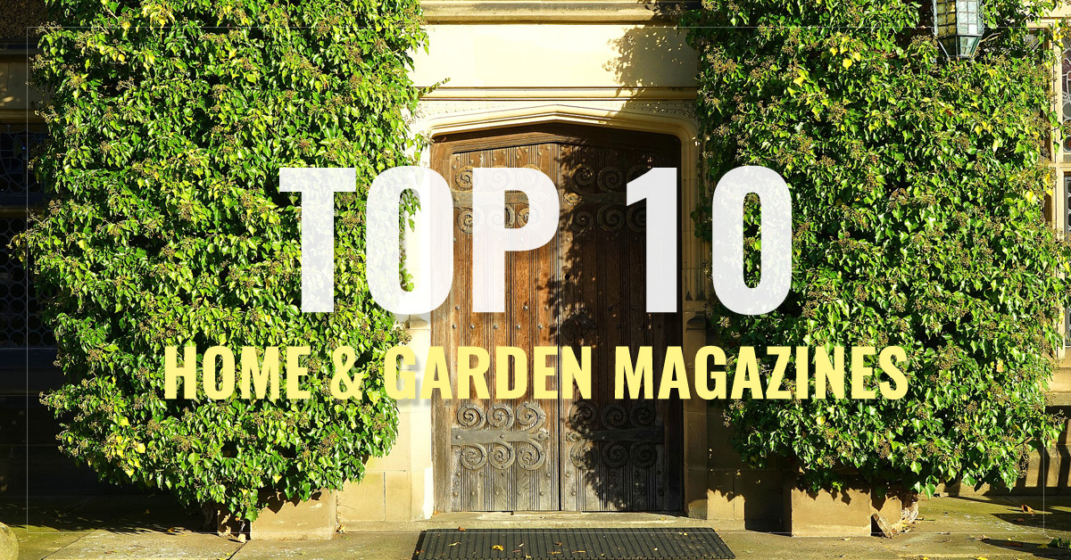 Top 10 Home & Garden Magazines