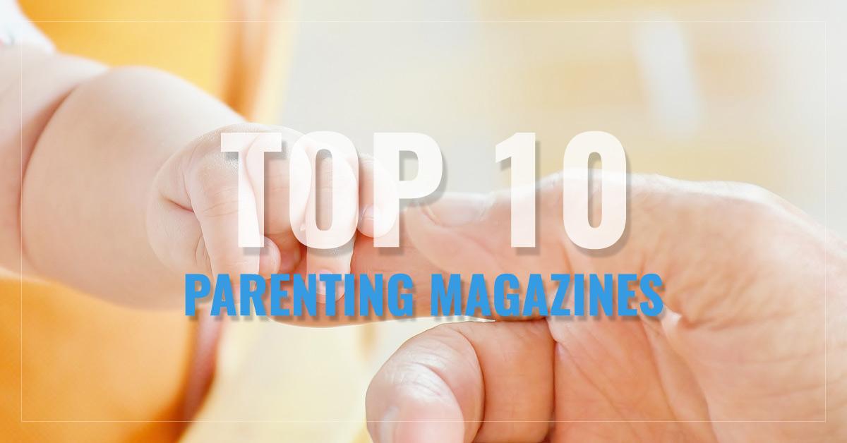 Top 10 Parenting Magazines