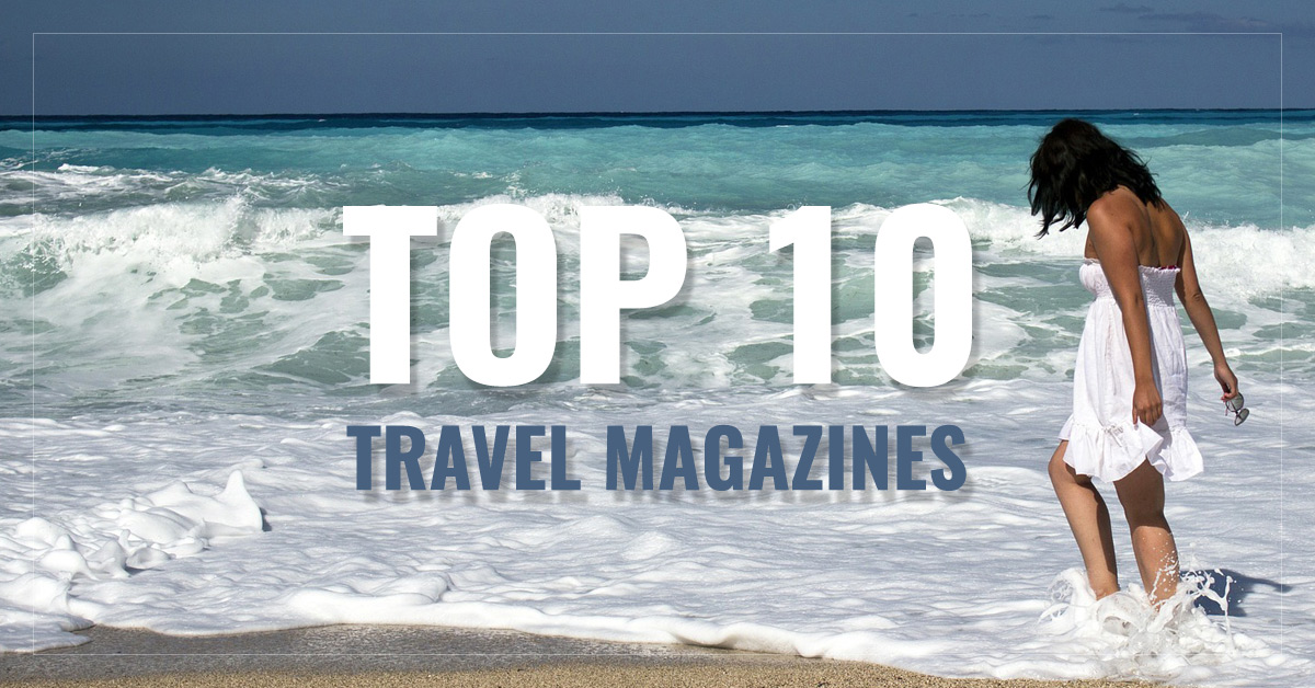 Top 10 Travel Magazines