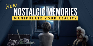 How Nostalgic Memories Manipulate Your Reality - Seeker