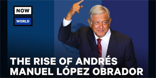 The Rise of Mexico's Andr?s Manuel Lopez Obrador - NowThis World