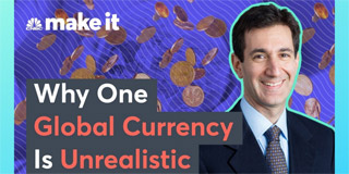 Why One Global Currency Is Unrealistic
