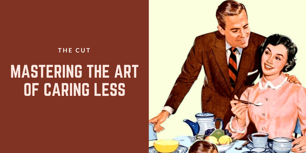 Mastering the Art of Caring Less - The Cut