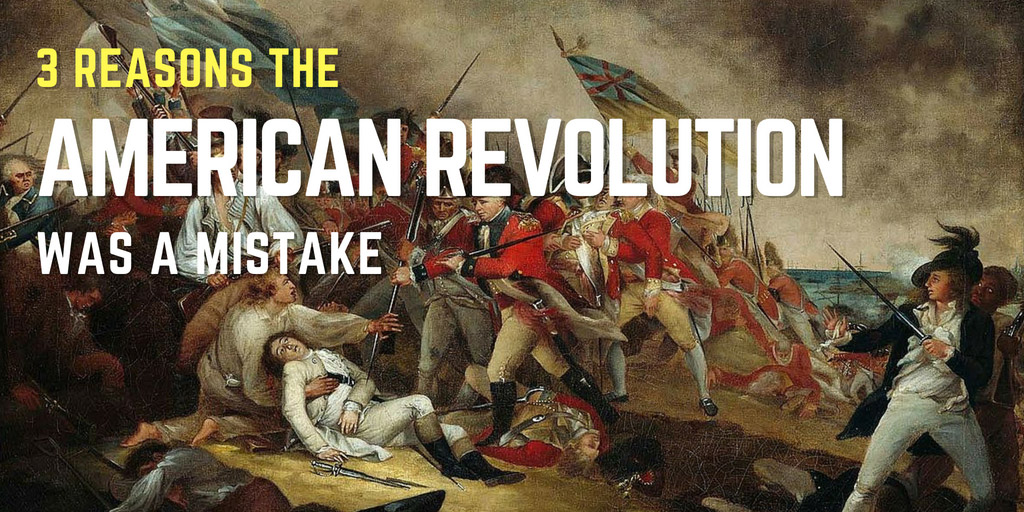 3 reasons the American Revolution was a mistake - Vox