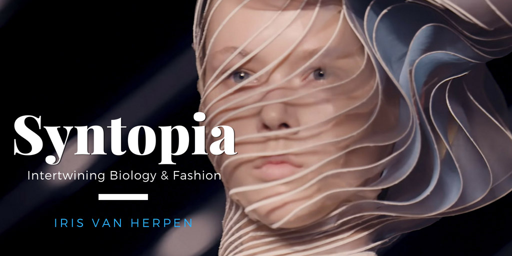 Syntopia - Intertwining Biology  and Fashion - Iris van Herpen