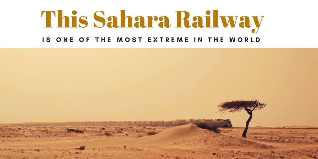 This Sahara Railway Is One of the Most Extreme in the World - National Geographic