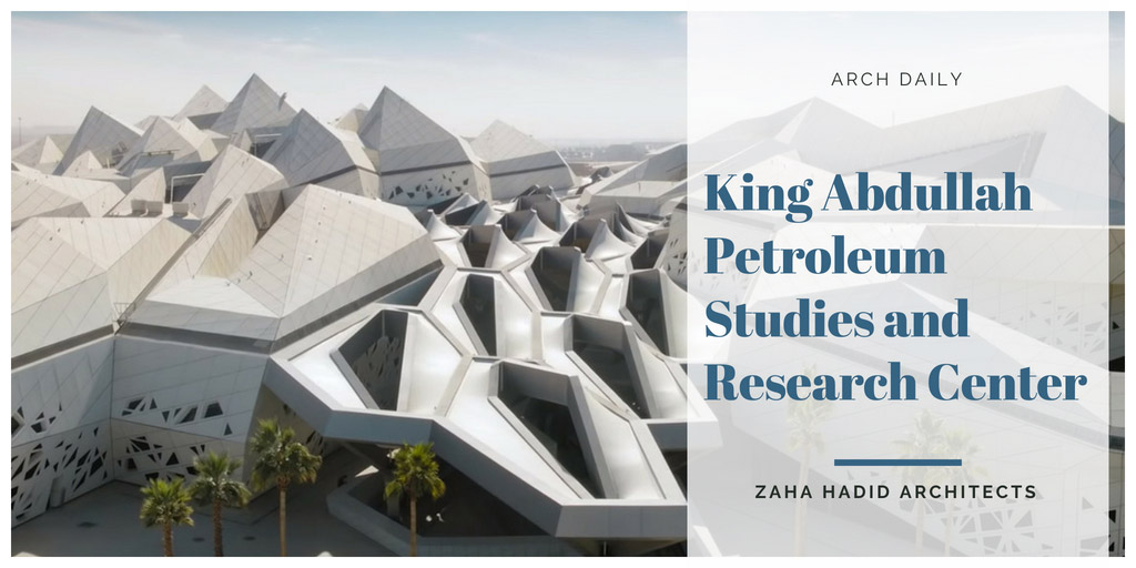 Zaha Hadid Architects' King Abdullah Petroleum Studies and Research Center - ArchDaily