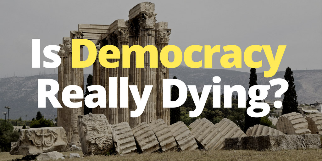Is Democracy Really Dying? - New Republic