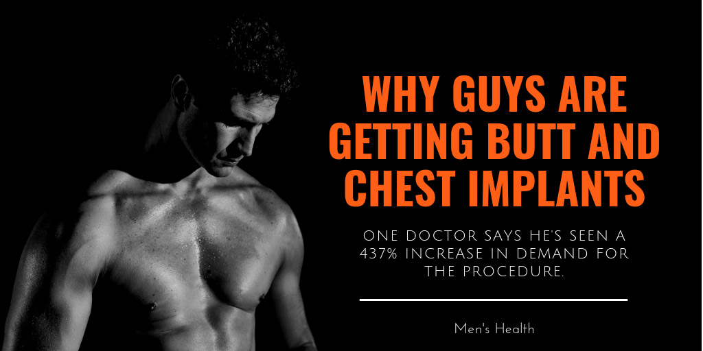 Why Guys Are Getting Butt and Chest Implants - Men's Health