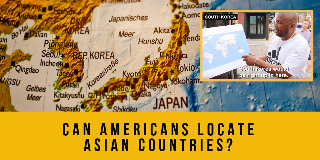 Can Americans Locate Asian Countries? - Asian Boss