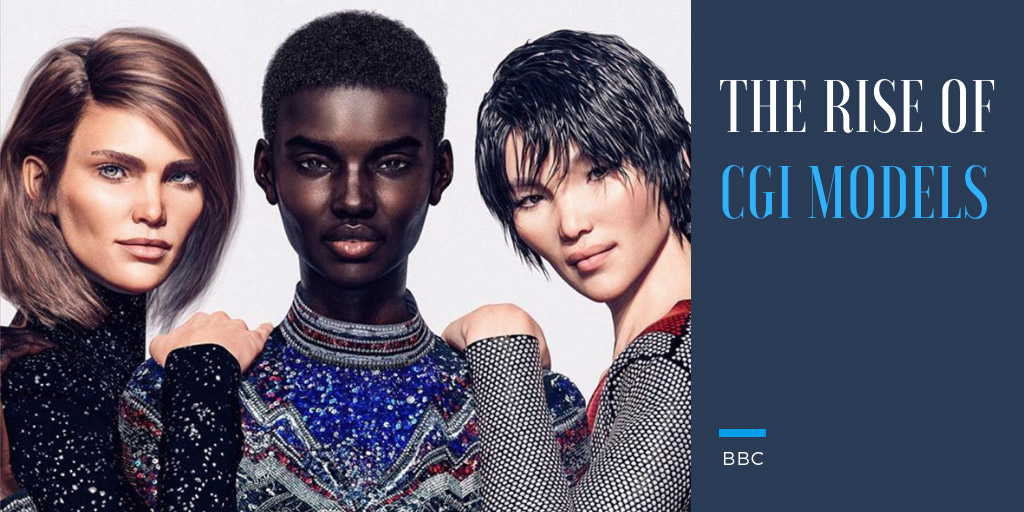 The rise of CGI models - BBC