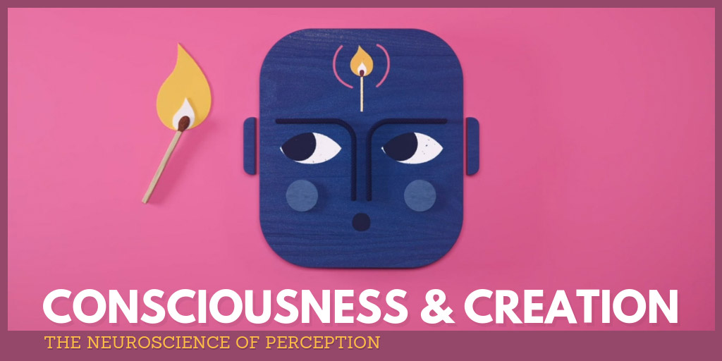 Consciousness and Creation: The Neuroscience of Perception - Future Of StoryTelling
