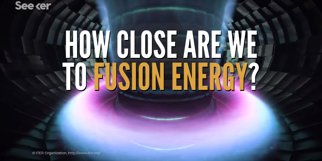 How Close Are We to Fusion Energy? - Seeker