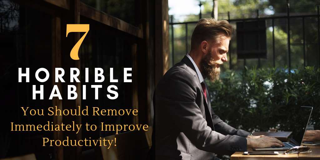 7 Horrible Habits you should Remove Immediately to Improve Productivity! - Practical Psychology