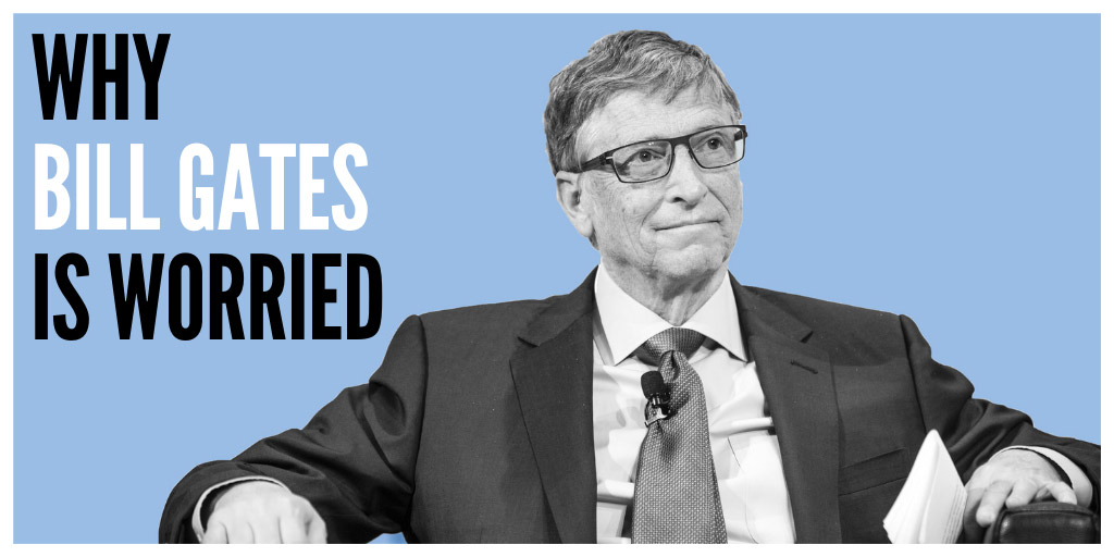 Why Bill Gates is worried