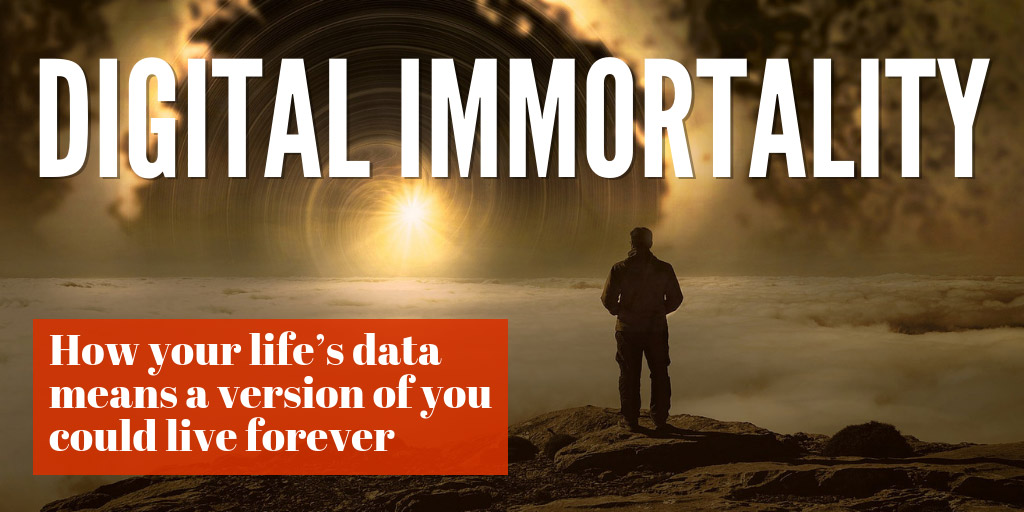 Digital immortality: How your life's data means a version of you could live forever - MIT Technology Review