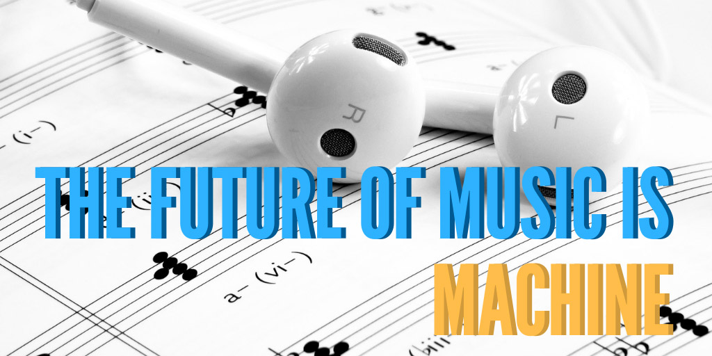The Future of Music Is Machine - Fortune