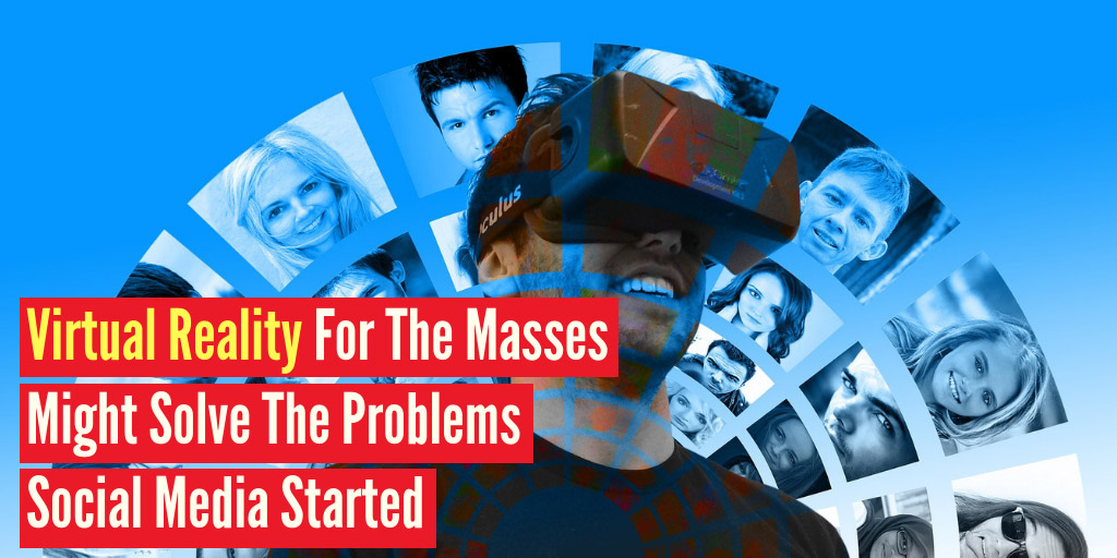 Glimpse: Virtual Reality For The Masses Might Solve The Problems Social Media Started - Futurism