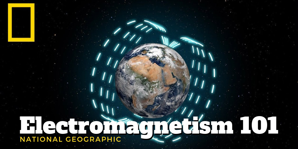 Electromagnetism 101 - National Geographic