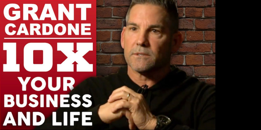 GRANT CARDONE - 10X YOUR BUSINESS AND LIFE