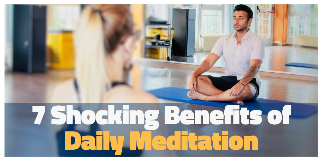 7 Shocking Benefits of Daily Meditation - TopThink