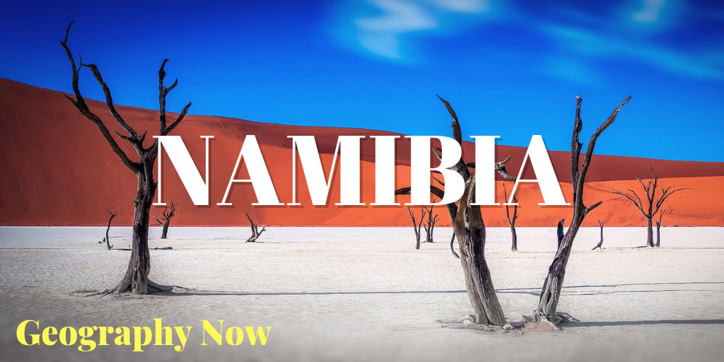 Geography Now! NAMIBIA