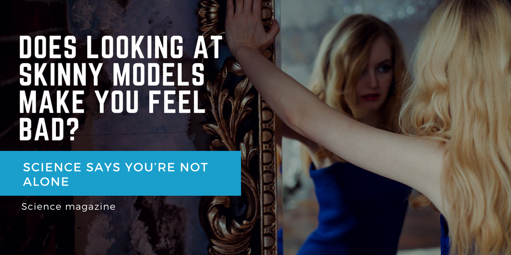 Does looking at skinny models make you feel bad - Science Magazine