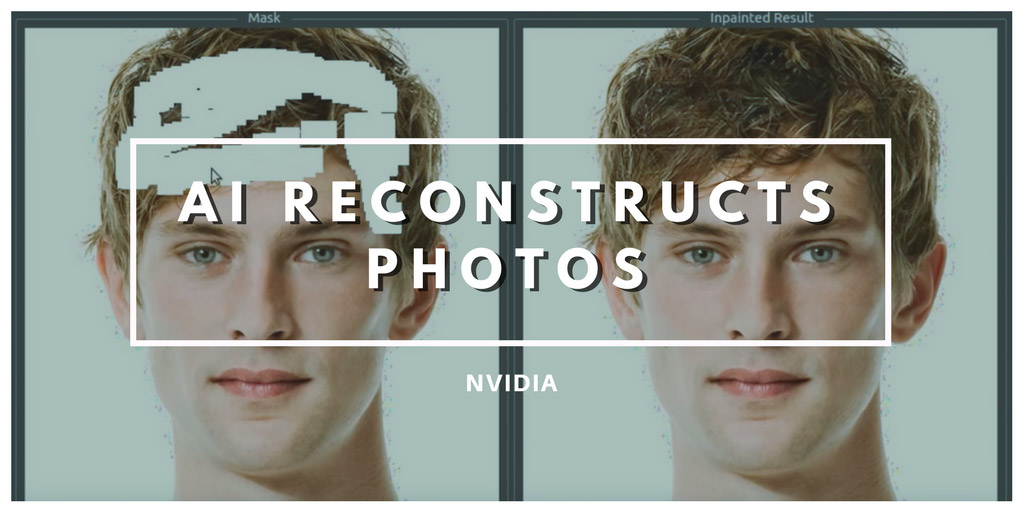 AI Reconstructs Photos with Realistic Results - NVIDIA