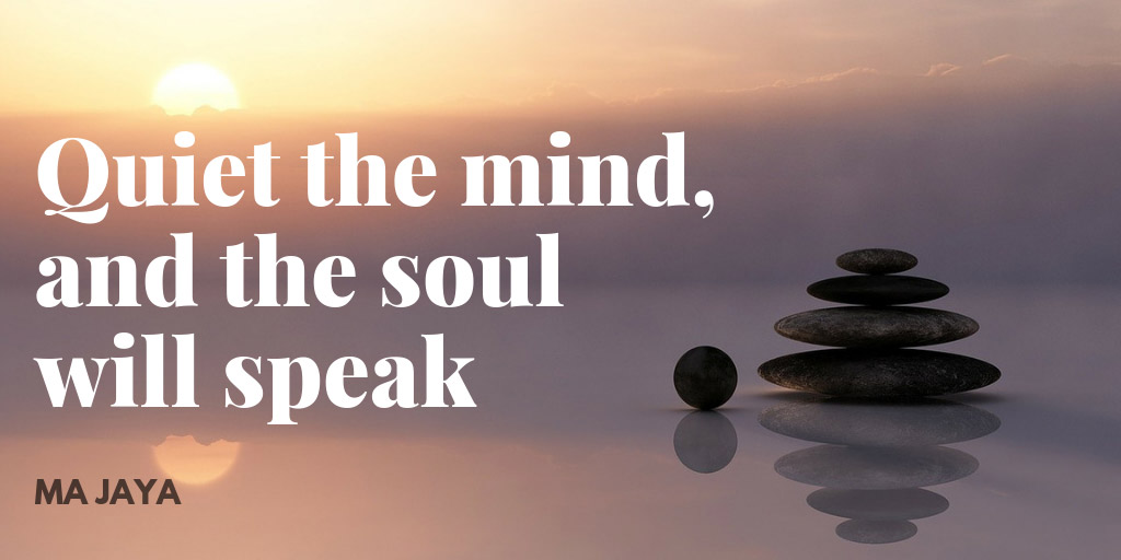 Yoga Nidra Quote: Quiet the mind, and the soul will speak - Ma Jaya